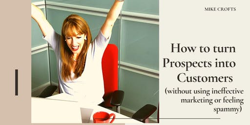 How to turn Prospects into Customers (without using ineffective marketing or feeling spammy)