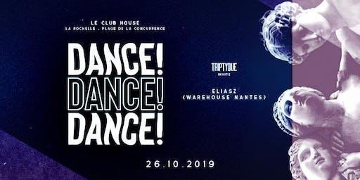DANCE ! DANCE ! DANCE ! Triptyque invite Eliasz - SAM 26 OCT