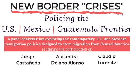 "New Border ""Crises"": Policing the U.S. / Mexico / Guatemala Frontier tickets"