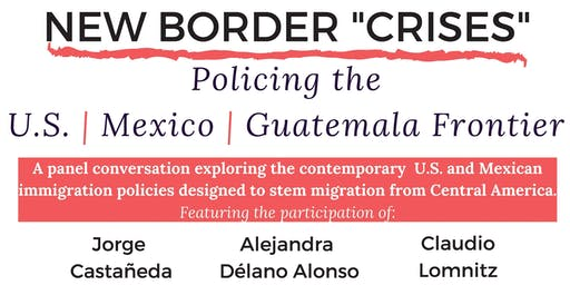 """New Border """"Crises"""": Policing the U.S. / Mexico / Guatemala Frontier"""