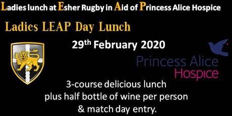 Ladies LEAP Day Lunch at Esher Rugby Club in Aid of Princess Alice Hospice tickets