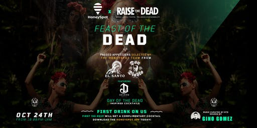 Honeyspot App X Raise the Dead present:  Feast of the Dead at El Santo