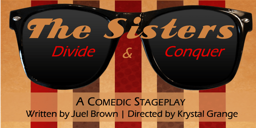 The Sisters; Divide and Conquer - An Original Comedic Stageplay