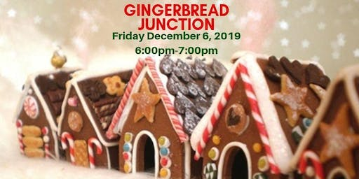 Gingerbread Junction 6:00pm