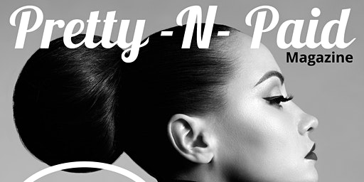 Pretty N Paid Magazine- 1 Year Anniversary Party & Networking Event