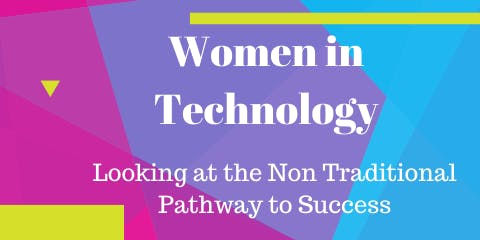 Women in Technology: Looking at the Non Traditional Pathway to success!