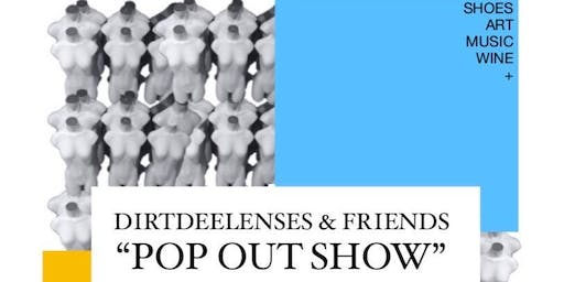 "Dirtdeelenses & Friends ""Pop Out Show"" Shoes, Art, Music, Wine +"
