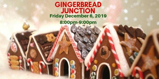Gingerbread Junction 8:00pm