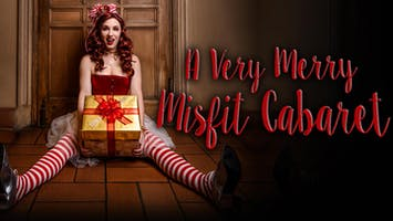 """""""A Very Merry Misfit Cabaret"""""""