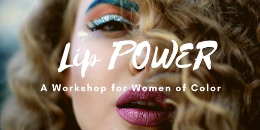 Lip POWER: A Workshop for Women of Color