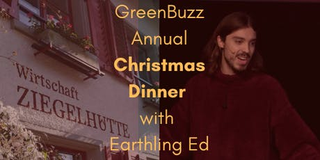 GreenBuzz Annual Christmas Dinner with Earthling Ed *SOLD OUT -Waiting list available* tickets