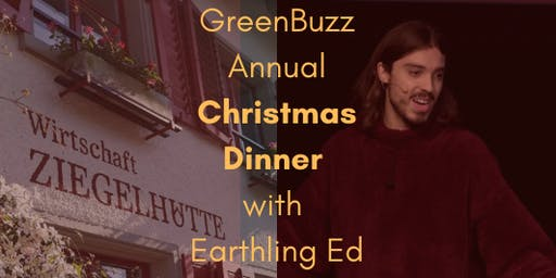 GreenBuzz Annual Christmas Dinner with Earthling Ed *SOLD OUT -Waiting list available*