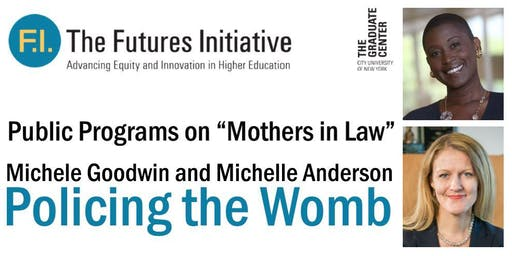 Policing the Womb: Michele Goodwin and Michelle Anderson