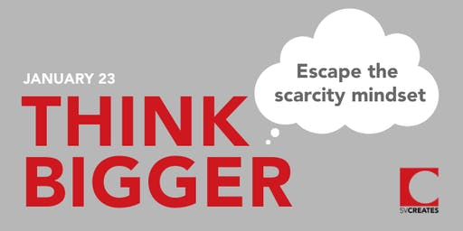 Think Bigger: Escape the Scarcity Mindset