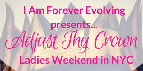Adjust Thy Crown Ladies Weekend in NYC tickets