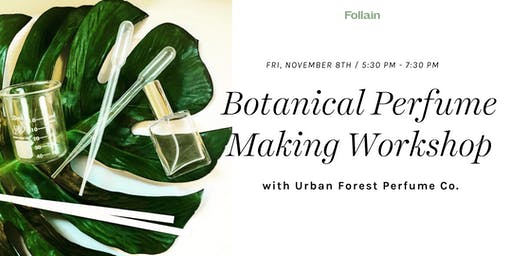 DIY Workshop: Custom Botanical Perfume with Urban Forest Perfume Co.