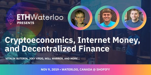 "ETHWaterloo Presents: ""Cryptoeconomics"", Internet Money, and Decentralized Finance"