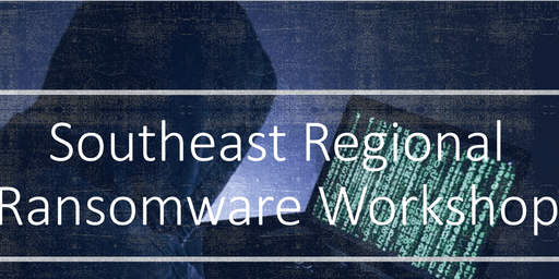 State and Local Southeast Regional Ransomware Workshop