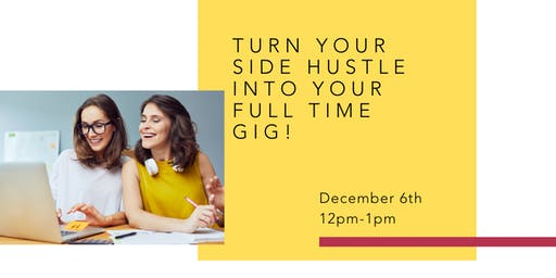 Turn Your Side Hustle into Your Full Time Gig!