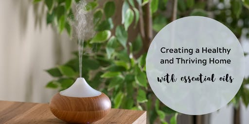 Creating a Healthy and Thriving Home with Essential Oils