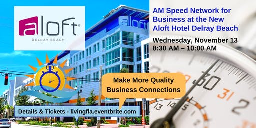 AM Business Speed Network at the New Aloft Hotel Delray Beach