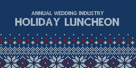 Annual Wedding Industry Holiday Luncheon tickets