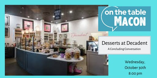 On the Table Macon: Desserts at Decadent - Concluding Conversations