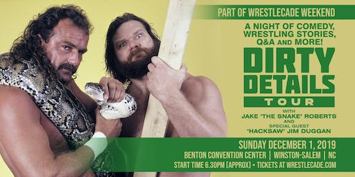 "Dirty Details Tour w/ Jake ""The Snake"" Roberts & ""Hacksaw"" Jim Duggan"
