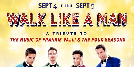 Walk Like A Man: A Tribute to Frankie Valli & The Four Seasons tickets