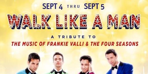 Walk Like A Man: A Tribute to Frankie Valli & The Four Seasons