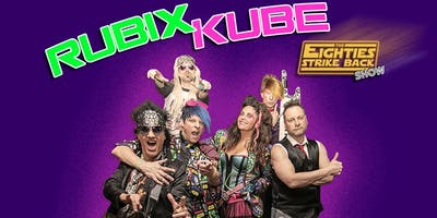 RUBIX KUBE: THE EIGHTIES STRIKE BACK SHOW!