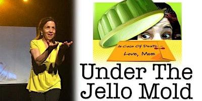 Under The Jello Mold