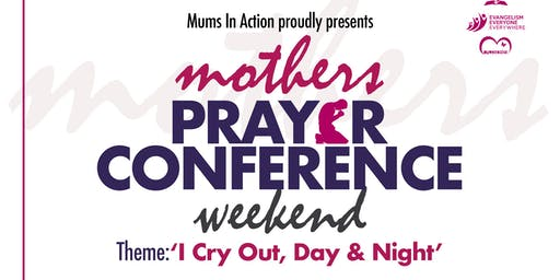 Mothers Prayer Conference Weekend: I Cry Out, Day and Night