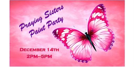 Praying Sisters Paint Party - Food, Fellowship & Fun