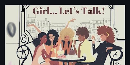 Girl... Let's Talk!