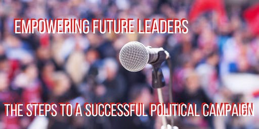 Empowering Future Leaders: The Steps to a Successful Political Campaign