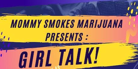 Mommy smokes marijuana presents : girl talk! Hosted by Vibe • With • E tickets