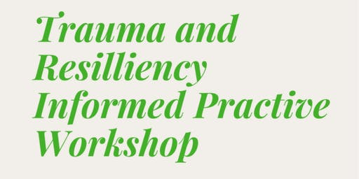 Trauma and Resiliency Informed Practice Workshop
