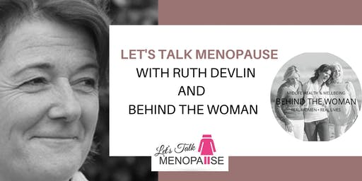 Let's Talk Menopause With Ruth Devlin And Behind TheWoman.