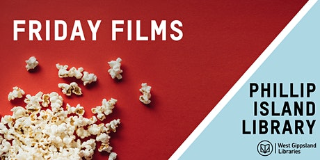 Friday Films @ Phillip Island Library - BOOKINGS ARE CURRENTLY CLOSED tickets