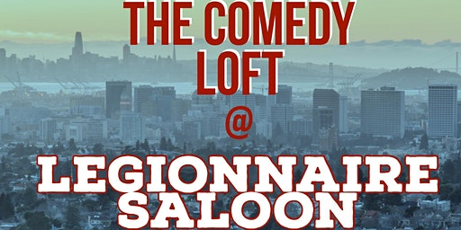 The Comedy Loft: Stand Up Comedy at The Legionnaire Saloon