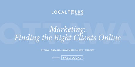 LocalTalks Ottawa | Marketing: Finding the Right Customers Online tickets