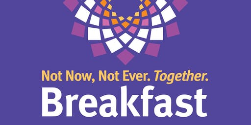 2019 Not Now, Not Ever. Together Breakfast