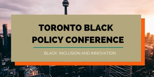 2019 Toronto Black Policy Conference: Black Inclusion  & Innovation