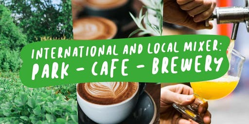 International and Local Mixer: Park - Café - Brewery
