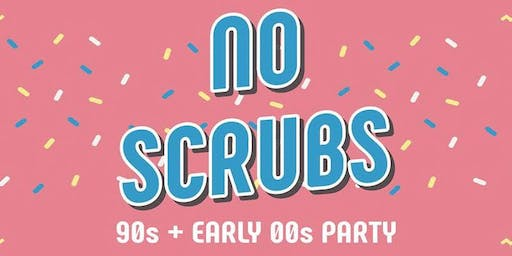 No Scrubs 90s + Early 2000s Party