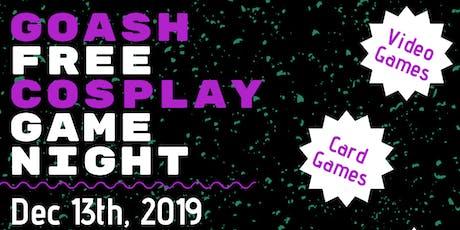 GOASH Free Cosplay Game Night tickets