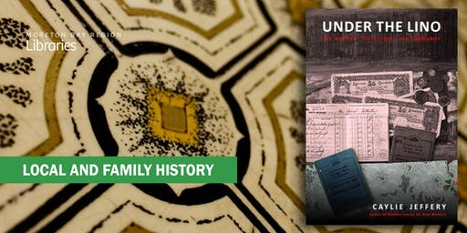 Under The Lino: The mystery, the history and the community - North Lakes Library