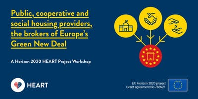 Public, cooperative and social housing providers, the brokers of Europe's Green New Deal A Horizon 2020 HEART Project Workshop