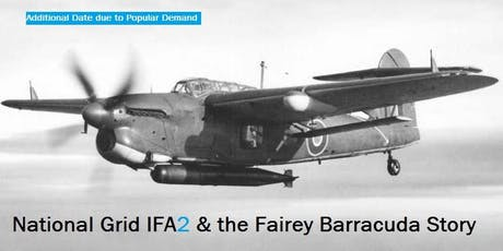 National Grid IFA2 and the Fairey Barracuda Story - Back by Popular Demand tickets